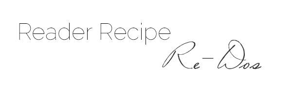 Reader Recipe Re-Dos - Food Faith Fitness