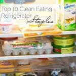My Top 10 Refrigerator Staples to Make Clean Eating Easier