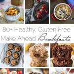 80+ Healthy, Gluten Free Make-ahead Breakfast Recipes