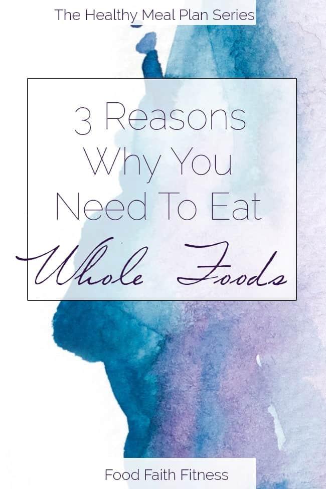 How My Life Changed with A Whole-Food Diet, and 3 Reasons To Eat Whole Foods | Foodfaithfitness.com | @FoodFaithFit