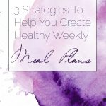3 Helpful Strategies To Make Meal Planning Easier