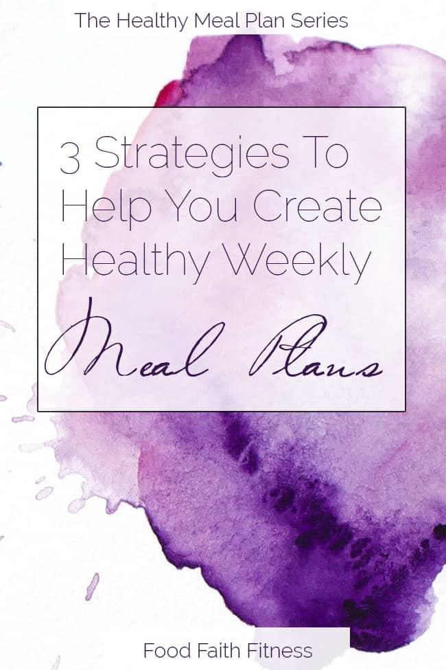 3 Helpful Strategies to Make Healthy Meal Planning Easier! | Foodfaithfitness.com | @FoodFaithFit