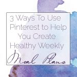 3 Ways To Use Pinterest To Help Meal Plan