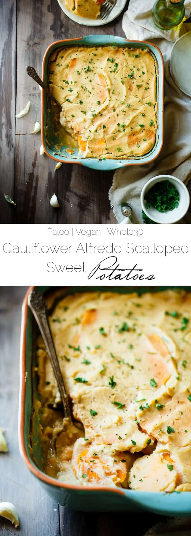 Cauliflower Alfredo Vegan Scalloped Sweet Potatoes - This whole30 compliant side dish is so creamy you'll never know they're under 200 calories, paleo friendly and have hidden veggies! Perfect for Thanksgiving! | Foodfaithfitness.com | @FoodFaithFit