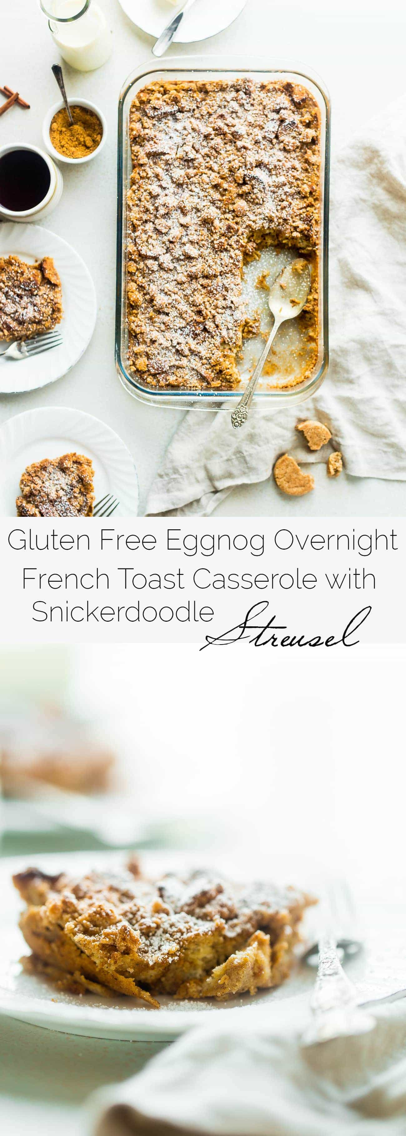 Gluten Free Overnight Eggnog Snickerdoodle Baked French Toast Casserole - Made with creamy eggnog and a snickerdoodle cookie streusel! It's the perfect make-ahead Christmas morning breakfast! | Foodfaithfitness.com | @FoodFaithFit