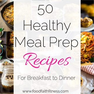 50 Healthy Meal Prep Recipes - The ultimate list of 50 healthy and delicious recipes. from breakfast through dinner, that you can prep ahead! Perfect to get you through busy weeks! | Foodfaithfitness.com | @FoodFaithFit