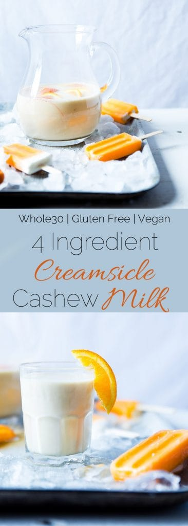 Creamsicle Cashew Milk - This quick and easy, 4 ingredient cashew milk recipe tastes like a creamsicle! It's a paleo, vegan and whole30 compliant drink that tastes better than store bought! | Foodfaithfitness.com | @FoodFaithFit