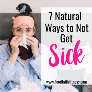 How to Not Get Sick - Ever wondered how to not get sick? Learn 7 natural ways that you can boost your immunity, prevent getting sick or get better faster if you are sick! | #Foodfaithfitness | #Health #Wellness #Healthy #Healthtips