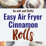 Air Fryer Cinnamon Rolls collage photo